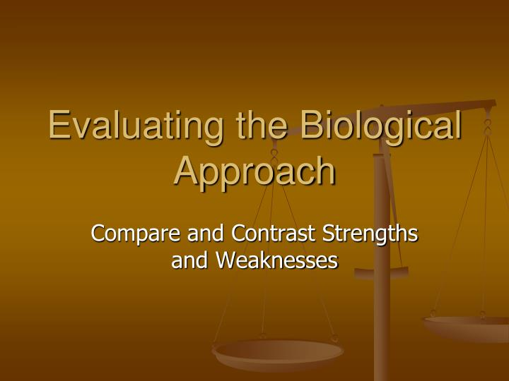 Evaluating the biological approach