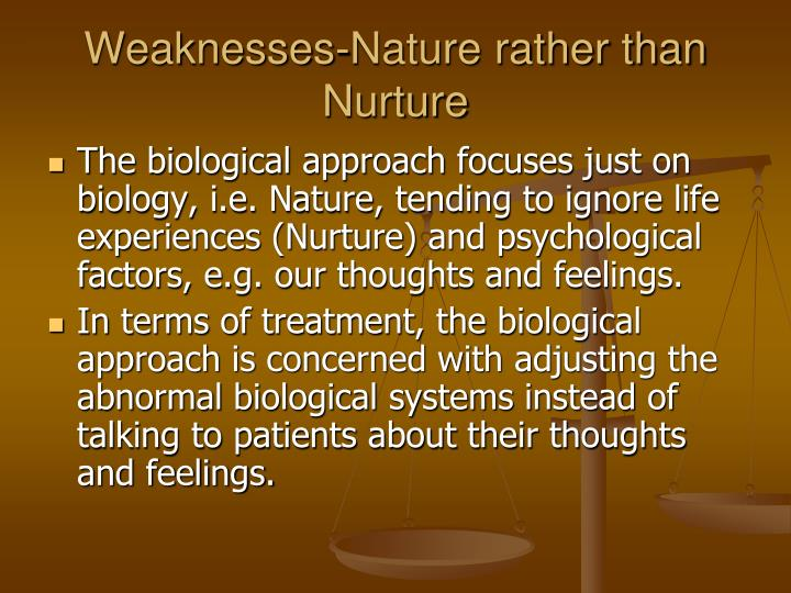 Weaknesses-Nature rather than Nurture