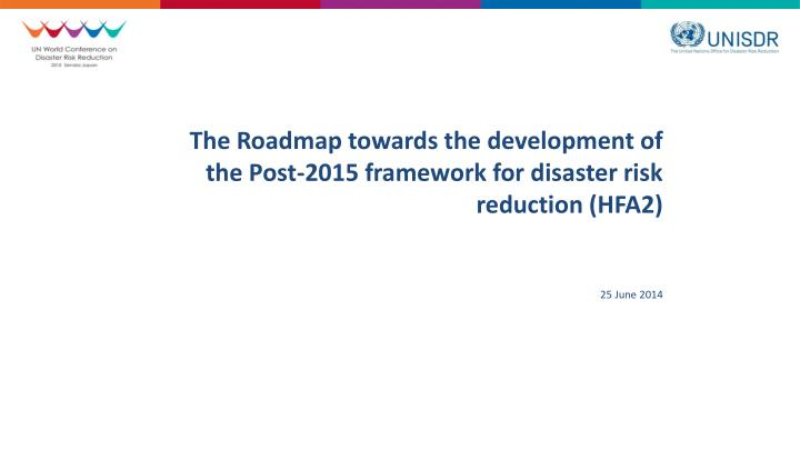 The Roadmap towards the development of the Post-2015 framework for disaster risk reduction (HFA2)