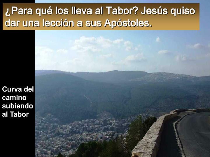 ¿Para qué los lleva al Tabor? Jesús quiso dar una lección a sus Apóstoles.