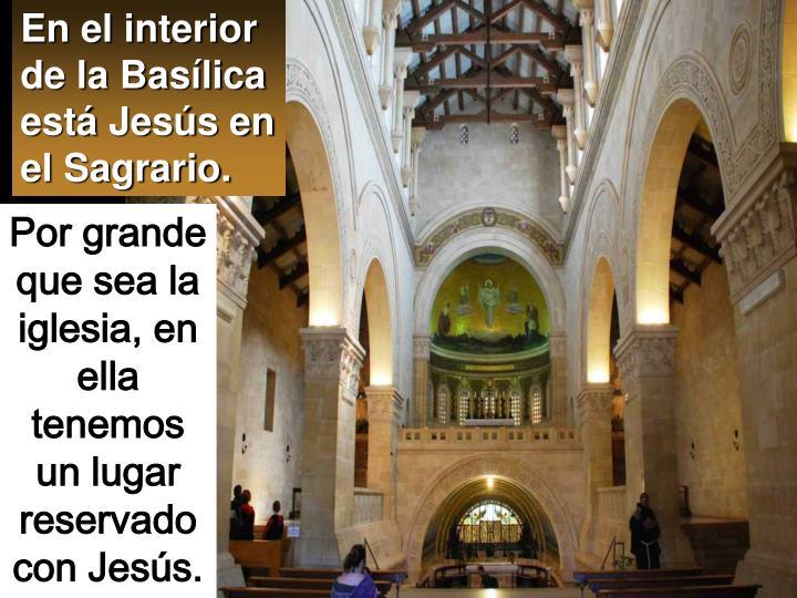 En el interior de la Basílica está Jesús en el Sagrario.