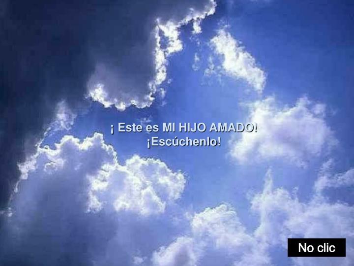 Para Dios, Jesús, y también nosotros, somos el HIJO AMADO