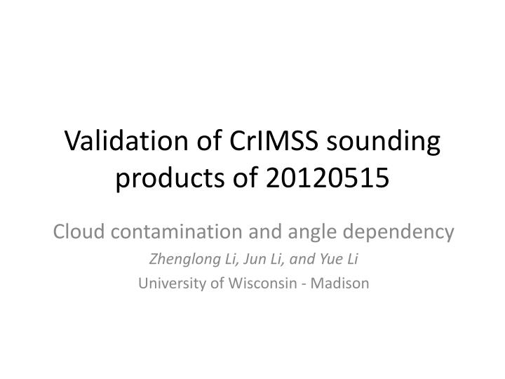 Validation of crimss sounding products of 20120515