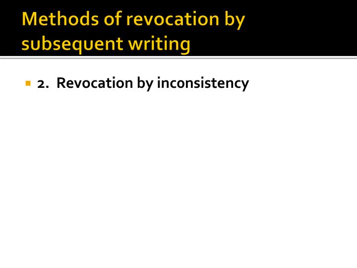 Methods of revocation by subsequent writing