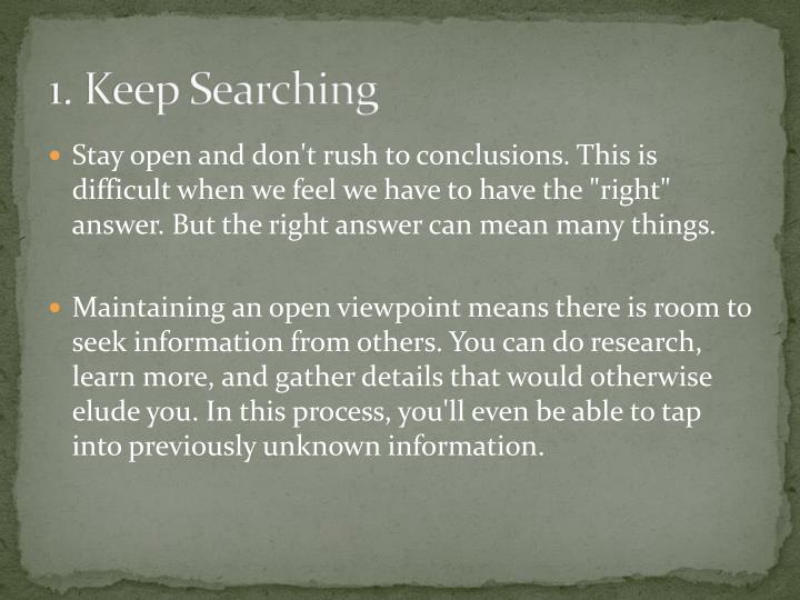 1. Keep Searching