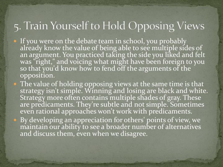 5. Train Yourself to Hold Opposing Views