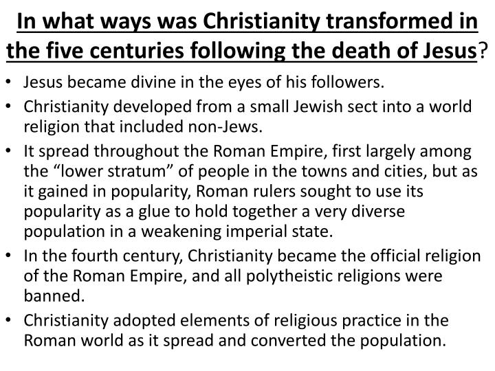 In what ways was Christianity transformed in the five centuries following the death of Jesus