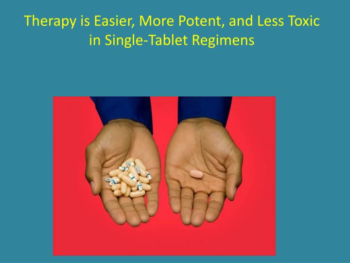 Therapy is Easier, More Potent, and Less Toxic in Single-Tablet Regimens
