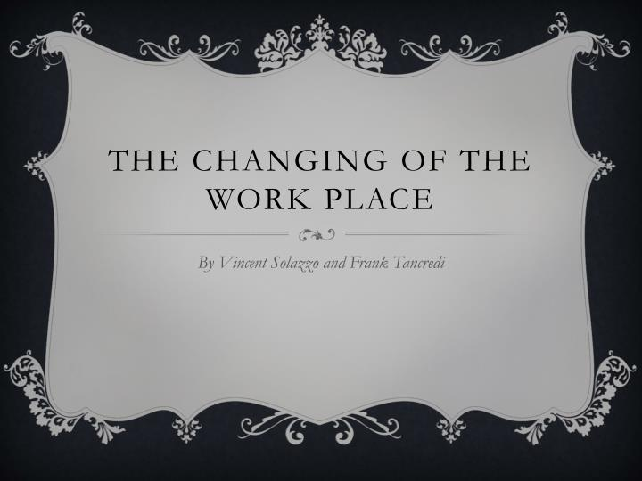 The changing of the work place
