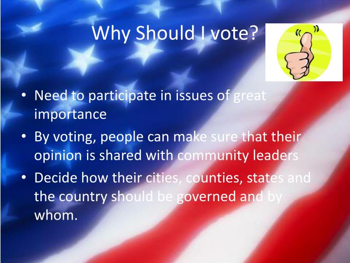 Why Should I vote?