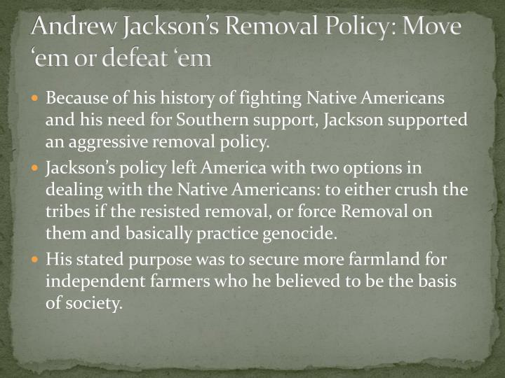 Andrew Jackson's Removal Policy: Move 'em or defeat 'em