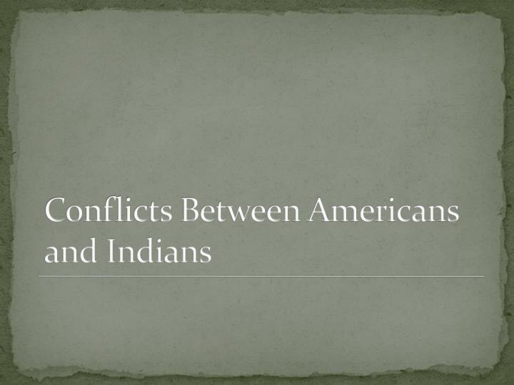 Conflicts Between Americans and Indians