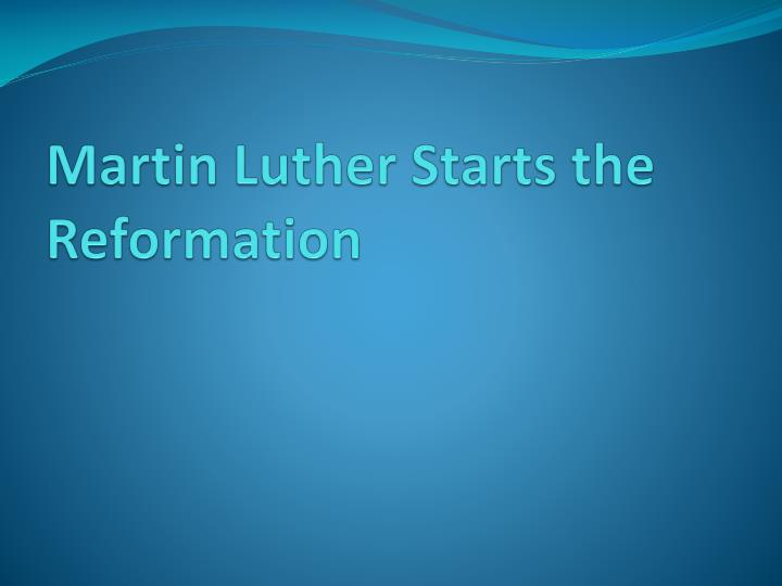 martin luther starts the reformation