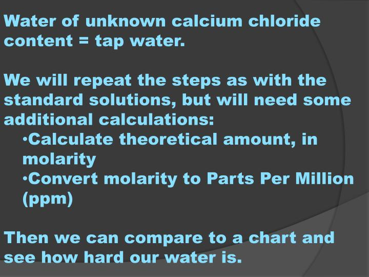 Water of unknown calcium chloride content = tap water.