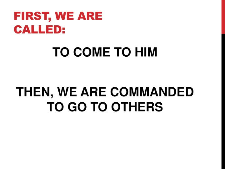 FIRST, WE ARE CALLED: