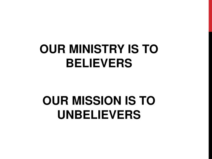 OUR MINISTRY IS TO BELIEVERS