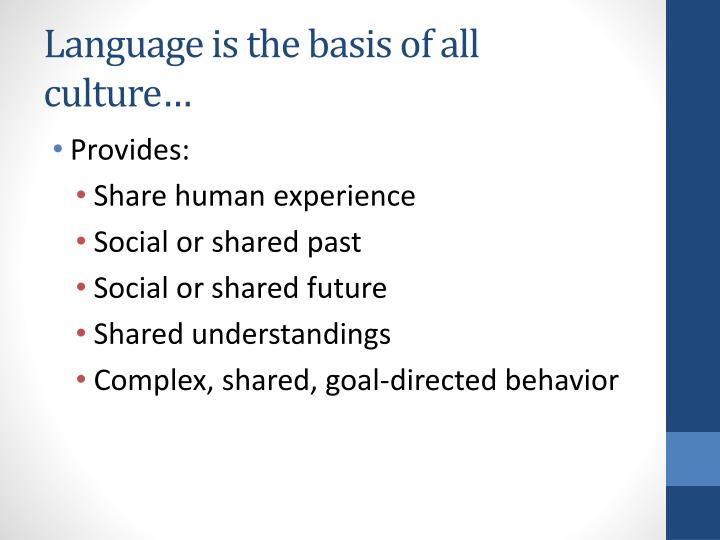 Language is the basis of all culture…