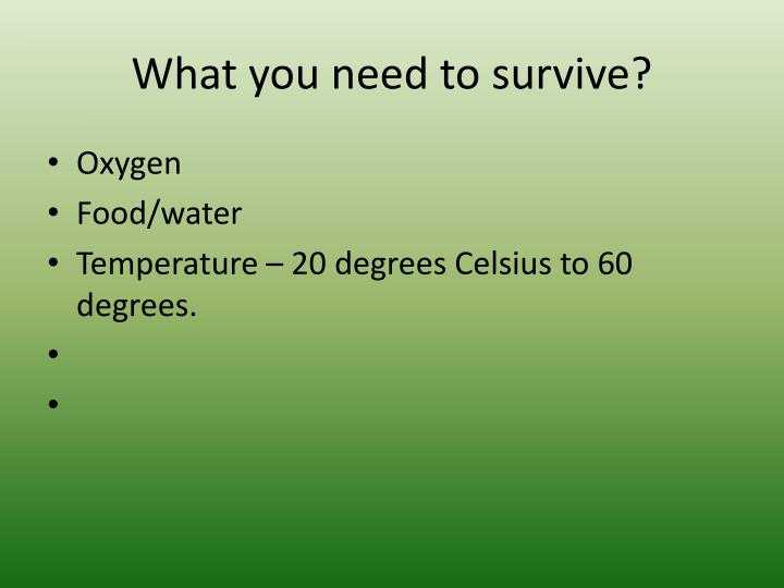 What you need to survive