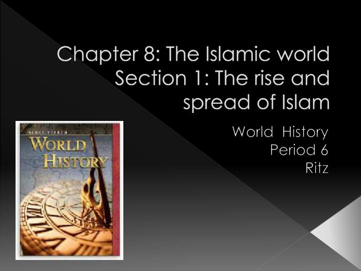 Chapter 8 the islamic world section 1 the rise and spread of islam