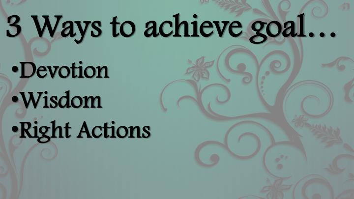 3 Ways to achieve goal…