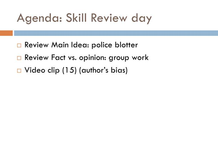 Agenda: Skill Review day