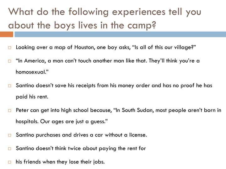 What do the following experiences tell you about the boys lives in the camp?
