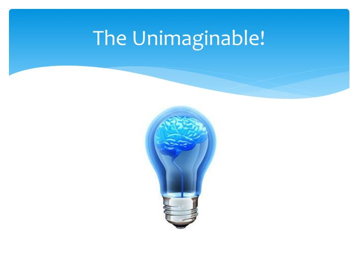 The Unimaginable!