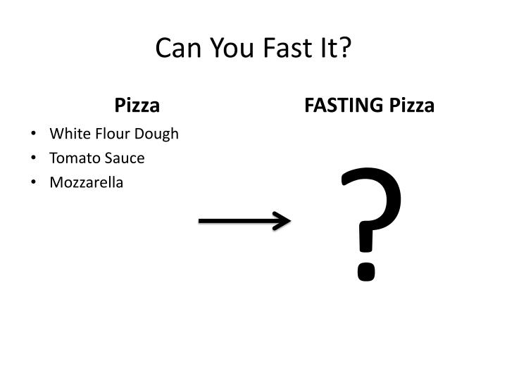 Can you fast it1