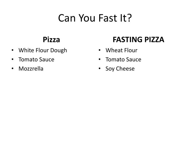 Can You Fast It?