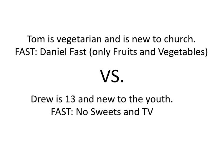 Tom is vegetarian and is new to church.