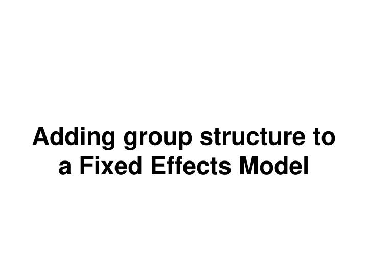 Adding group structure to a Fixed Effects Model