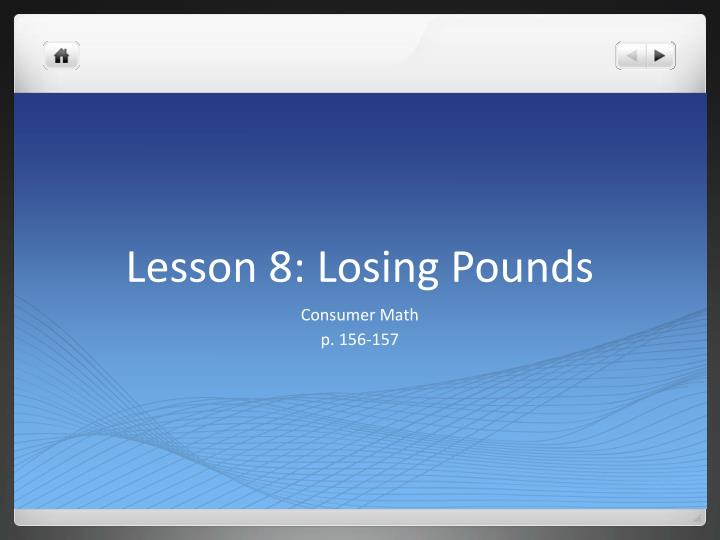 Lesson 8 losing pounds