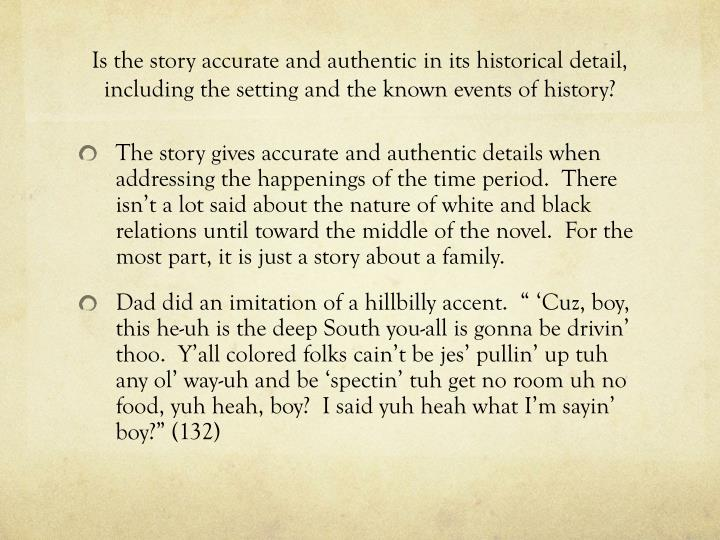 Is the story accurate and authentic in its historical detail, including the setting and the known events of history?