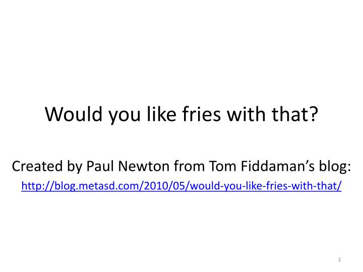 Would you like fries with that