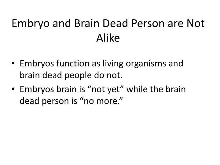 Embryo and Brain Dead Person are Not Alike