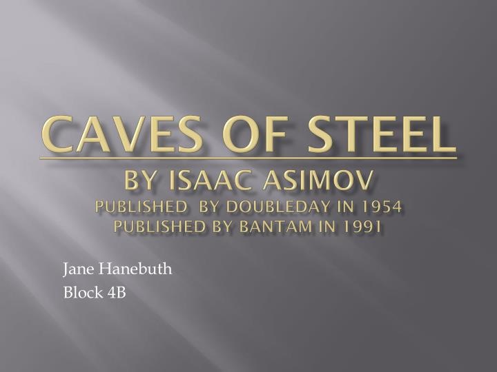 Caves of steel by isaac asimov published by doubleday in 1954 published by bantam in 1991