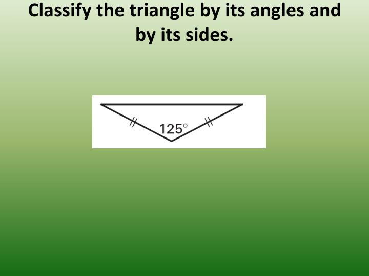Classify the triangle by its angles and by its sides.