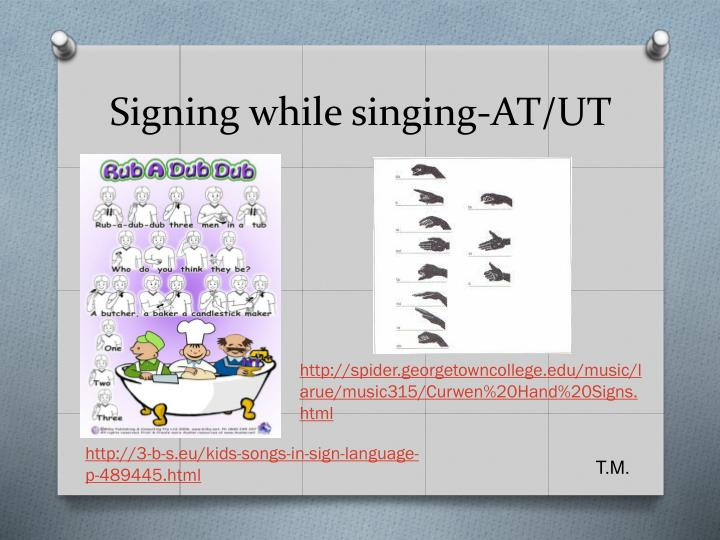 Signing while singing-AT/UT