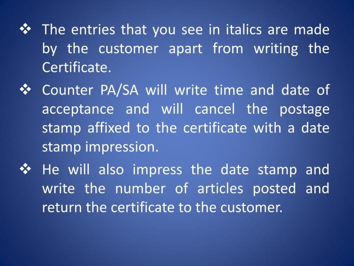 The entries that you see in italics are made by the customer apart from writing the Certificate.