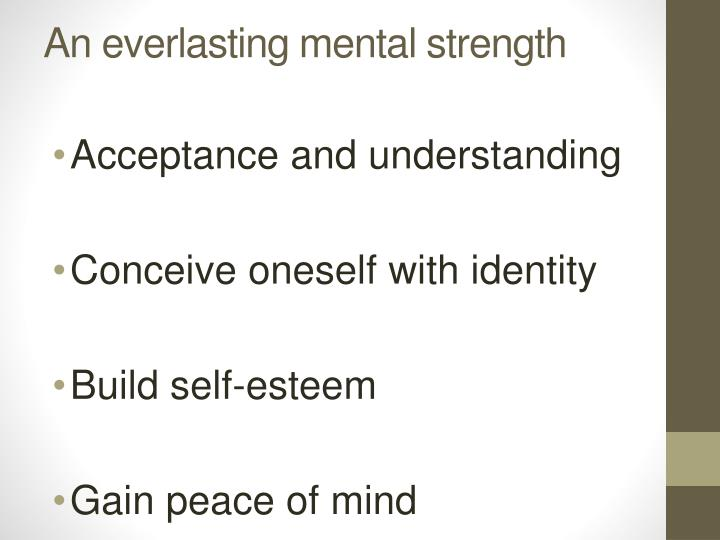 An everlasting mental strength