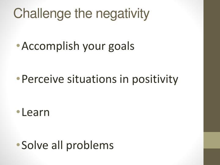 Challenge the negativity