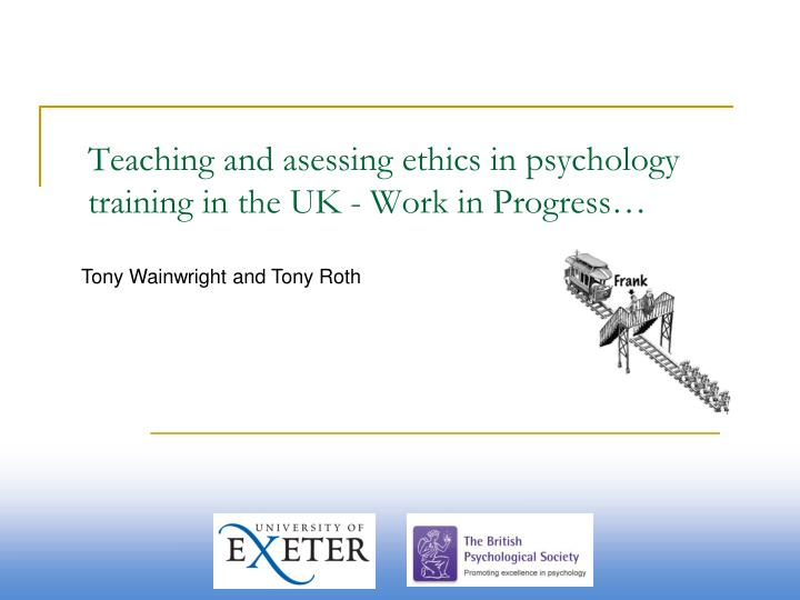 Teaching and asessing e thics in psychology training in the uk work in progress