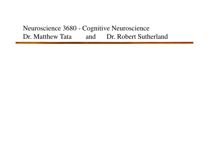 Neuroscience 3680 - Cognitive Neuroscience