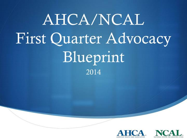 Ahca ncal first quarter advocacy blueprint