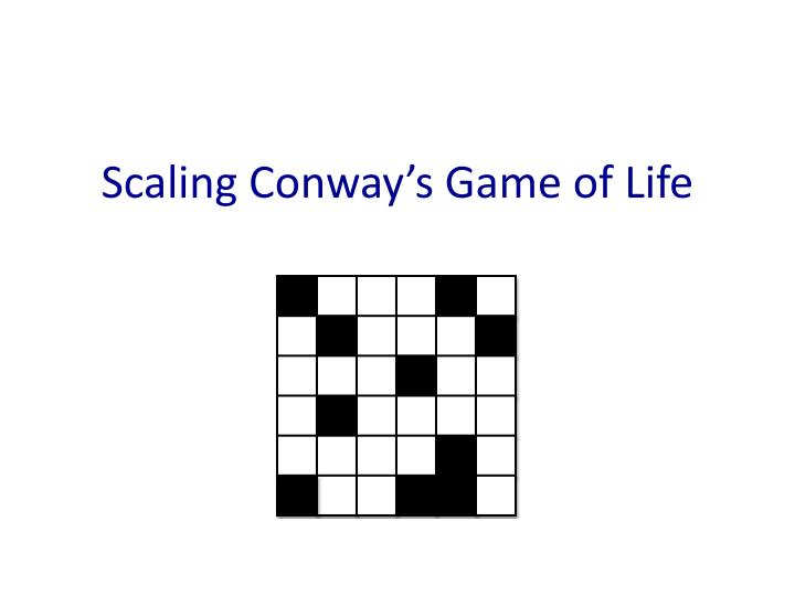 Scaling conway s game of life