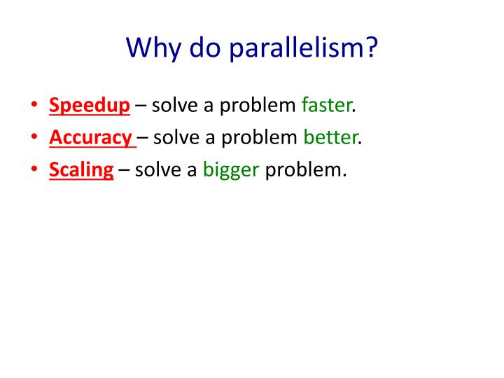 Why do parallelism?