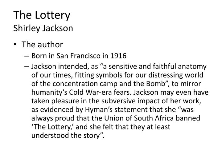 an examination of the lottery by shirley jackson The lottery is a tale about a village's tradition of stoning an individual annually  based on a lucky draw the paper analysis of lottery by shirley jackson.