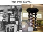 from small acorns