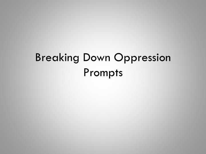 Breaking down oppression prompts