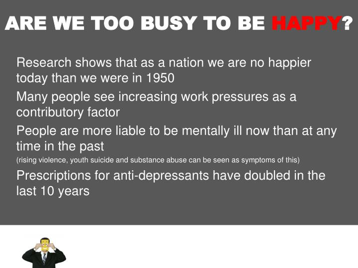 ARE WE TOO BUSY TO BE